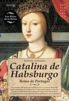 Catalina de Habsburgo ebook by Yolanda Scheuber