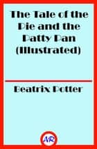 The Tale of the Pie and the Patty Pan (Illustrated) ebook by Beatrix Potter