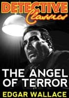 The Angel of Terror ebook by Edgar Wallace