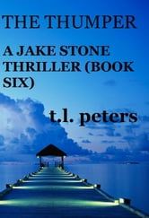 The Thumper, A Jake Stone Thriller (Book Six) ebook by T.L. Peters