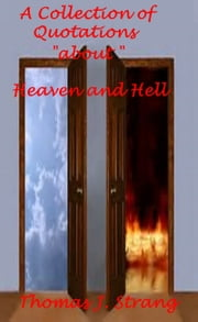 A Collection of Quotations about Heaven and Hell ebook by Thomas J. Strang
