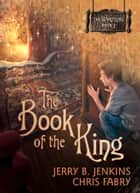 The Book of the King ebook by Jerry B. Jenkins, Chris Fabry