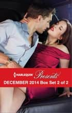 Harlequin Presents December 2014 - Box Set 2 of 2 - Taken Over by the Billionaire\His for Revenge\What The Greek Wants Most\To Claim His Heir by Christmas ebook by Miranda Lee, Caitlin Crews, Maya Blake,...