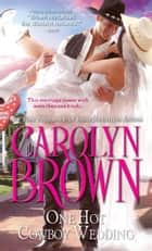 One Hot Cowboy Wedding ebook by Carolyn Brown