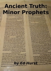 Ancient Truth: Minor Prophets ebook by Ed Hurst