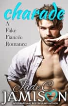 Charade - (A Fake Fiancée Romance) ebook by Jade C. Jamison