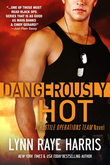 Dangerously Hot - Army Special Operations/Military Romance ebook by Lynn Raye Harris