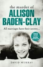 The Murder of Allison Baden-Clay ebook by