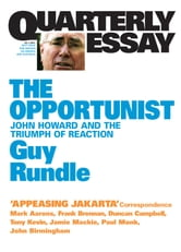 Quarterly Essay 3 The Opportunist - John Howard and the Triumph of Reaction ebook by Guy Rundle