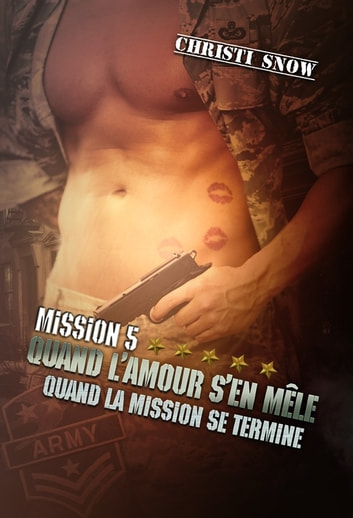 Mission 5 : Quand l'amour s'en mêle - Quand la mission se termine #5 ebook by Christi Snow