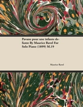 Pavane Pour Une Infante D Funte by Maurice Ravel for Solo Piano (1899) M.19 ebook by Maurice Ravel,