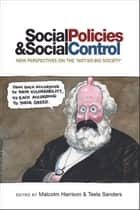 Social policies and social control - New perspectives on the 'not-so-big society' ebook by Malcolm Harrison, Teela Sanders