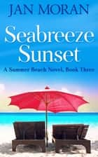 Summer Beach: Seabreeze Sunset ebook by Jan Moran