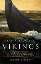 The Age of the Vikings eBook by Anders Winroth