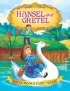 Hansel and Gretel - Uncle Moon's Fairy Tales ebook by Anuj Chawla