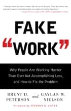 Fake Work - Why People Are Working Harder than Ever but Accomplishing Less, and How to Fix the Problem ebook by Brent D. Peterson, Gaylan  W. Nielson