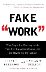 Fake Work - Why People Are Working Harder than Ever but Accomplishing Less, and How to Fix the Problem ebook by Brent D. Peterson,Gaylan  W. Nielson