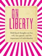 On Liberty - bold-faced thoughts on free will, free speech, and the importance of individuality ebook by John Stuart Mill, Laura Ross