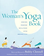 The Woman's Yoga Book - Asana and Pranayama for All Phases of the Menstrual Cycle ebook by Bobby Clennell,Geeta S. Iyengar