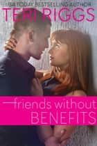 Friends Without Benefits ebook by