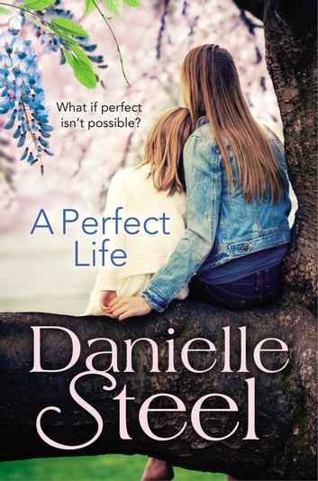 A Perfect Life ebook by Danielle Steel