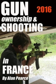 Gun Ownership and Shooting in France v3 ebook by Alan Pearce