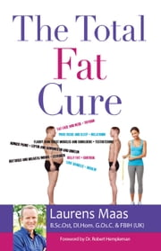The Total Fat Cure - Solving the Fat Trap ebook by Mr. Laurens Maas,B.Sc.Ost,DI.Hom.G.Os.C.[UK]