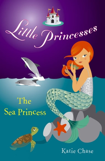 Little Princesses: The Sea Princess ebook by Katie Chase