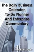 The Daily Business Calendar, To-Do Planner, and Enterprise Commentary ebook by Lanette Zavala