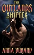 The Outlands Shifter ebook by Anna Durand