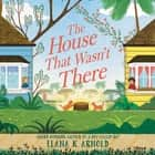 The House That Wasn't There audiobook by Elana K. Arnold