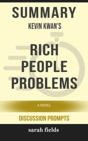 Summary of Rich People Problems (Crazy Rich Asians Trilogy) by Kevin Kwan (Discussion Prompts) ebook by Sarah Fields