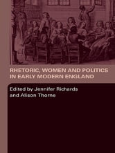 Rhetoric, Women and Politics in Early Modern England ebook by