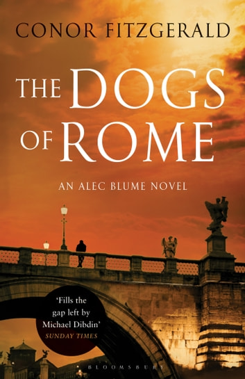The Dogs of Rome - An Alec Blume Novel ebook by Conor Fitzgerald