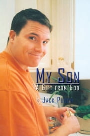 My Son A Gift from God ebook by Jack Pusch