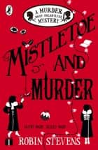 Mistletoe and Murder - A Murder Most Unladylike Mystery ebook by Robin Stevens