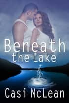 Beneath the Lake ebook by Casi  McLean