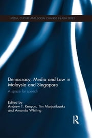 Democracy, Media and Law in Malaysia and Singapore - A Space for Speech ebook by Andrew T. Kenyon,Tim Marjoribanks,Amanda Whiting