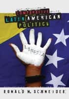 Comparative Latin American Politics ebook by Ronald M. Schneider