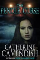The Pendle Curse ebook by Catherine Cavendish