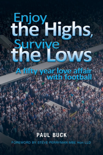 Enjoy the Highs, Survive the Lows - A fifty year love affair with football ebook by Paul Buck