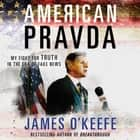 American Pravda - My Fight for Truth in the Era of Fake News audiobook by James O'Keefe, James O'Keefe