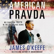 American Pravda - My Fight for Truth in the Era of Fake News audiobook by James O'Keefe