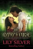 The Gypsy's Curse - A Gothic Tale of Romantic Suspense ebook by Lily Silver