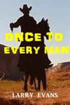 Once to Every Man ebook by Larry Evans