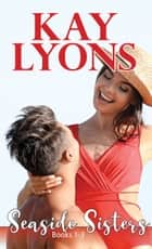 Seaside Sisters Boxset Books 1-3 ebook by Kay Lyons