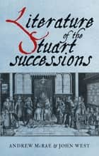 Literature of the Stuart successions - An anthology ebook by Andrew McRae, John West