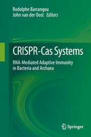 CRISPR-Cas Systems - RNA-mediated Adaptive Immunity in Bacteria and Archaea ebook by Rodolphe Barrangou,John van der Oost