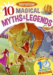 10 Magical Myths & Legends for 4-8 Year Olds (Perfect for Bedtime & Independent Reading) (Series: Read together for 10 minutes a day) ebook by Arcturus Publishing