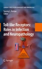 Toll-like Receptors: Roles in Infection and Neuropathology ebook by Tammy Kielian